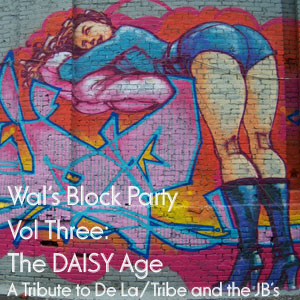Wals Block Party Vol 3.  The DAISY Age:  A Tribute to De La Soul, A Tribe Called Quest and the Jungle Brothers - FREE Download!!!