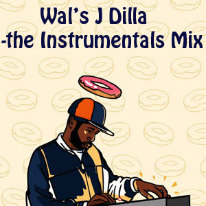 Wal's J Dilla The Instrumentals Mix-FREE Download!