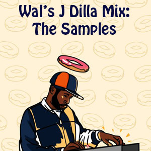 Wal's J Dilla:The Samples Mix-FREE DL!