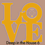 Deep in the House Vol 6