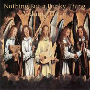 Nothing But A Funky Thing Volume Three - FREE Download!!